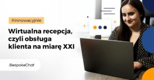 Wirtualna recepcja, czyli obsługa klienta na miarę XXI wieku